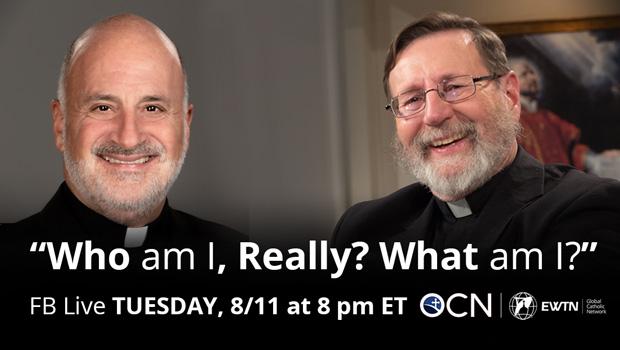 OCN & EWTN: Who Am I, Really? What Am I?
